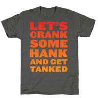 Crank Some Hank And Get Tanked