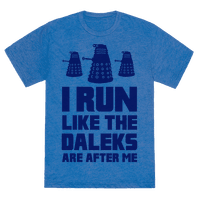 I Run Like The Daleks Are After Me Tee