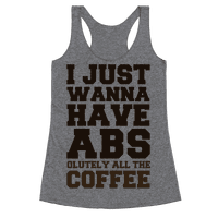I Just Wanna Have Abs...olutely All The Coffee