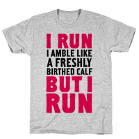 I Run Like A Freshly Birthed Calf, But I Run