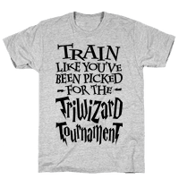 Train Like You've Been Picked For The Triwizard Tournament Tee