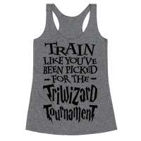 Train Like You've Been Picked For The Triwizard Tournament Racerback