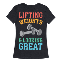 Lifting Weights And Looking Great Tee