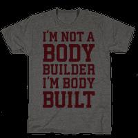 I'm Not A Body Builder, I'm Body Built