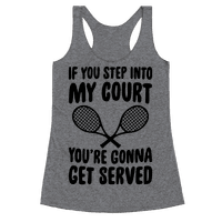 If You Step Into My Court, You're Gonna Get Served Racerback