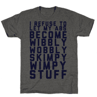 I Refuse To Let My Abs Become Wibbly Wobbly Skimpy Wimpy Stuff