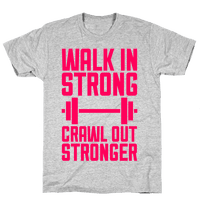 Walk In Strong, Crawl Out Stronger