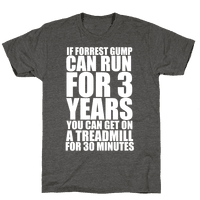 If Forrest Gump can run for 3 years you can get on a treadmill for 30 minutes