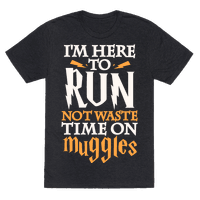 I'm Here To Run, Not Waste Time On Muggles Tee