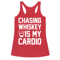 Chasing Whiskey Is My Cardio