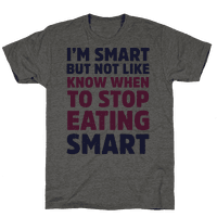 I'm Smart But Not Like 'Know when to Stop Eating' Smart Tee