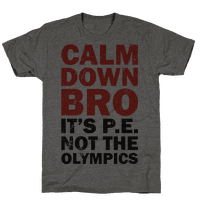 Calm Down Bro (It's P.E. Not The Olympics)