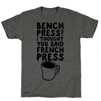 Bench Press? I Thought You Said French Press
