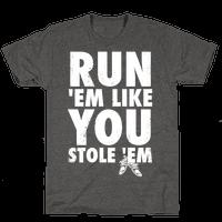 Run 'Em Like You Stole 'Em
