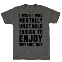 I Wish I Was Mentally Unstable Enough To Enjoy Working Out