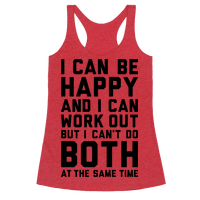 I Can Be Happy And I Can Work Out Racerback