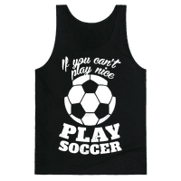 If You Can't Play Nice Play Soccer (White Ink)