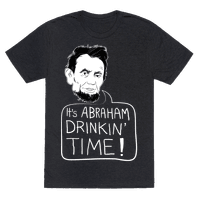 It's Abraham Drinkin Time
