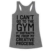 The Gym Distracts Me From My Creative Process Racerback