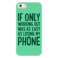 If Only Working Out Were As Easy As Losing My Phone Phonecase