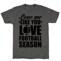 Love Me Like You Love Football Season