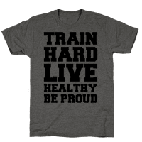 Train Hard. Live Healthy. Be Proud.