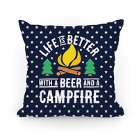Life Is Better With A Beer And A Campfire Pillow Pillow