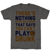 Nothing In The Rule Book Says You Can't Play Drunk Tee