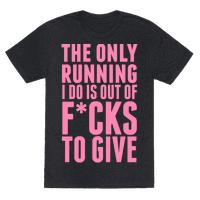 The Only Running I Do Is Out Of Fucks To GiveThe Only Running I Do Is Out Of F*cks To Give (Censored) Tee