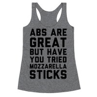 Abs Are Great But Have You Tried Mozzarella Sticka Racerback