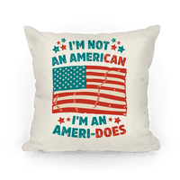 I'm Not An American, I'm An Ameri-Does Pillow