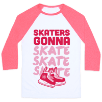 Skaters Gonna Skate Skate Skate Baseball