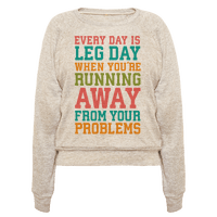 Every Day Is Leg Day When Youre Running Away From Your Problems Pullover