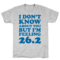 I Don't Know About You But I'm Feeling 26.2 Tee