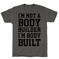 I'm Not A Body Builder, I'm Body Built Tee