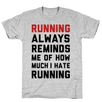 Running Always Reminds Me Of How Much I Hate Running