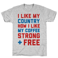 I Like My Country How I Like My Coffee Strong & Free