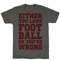 Either You Love Football Or You're Wrong Tee