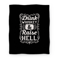 Drink Whiskey and Raise Hell (Blanket)