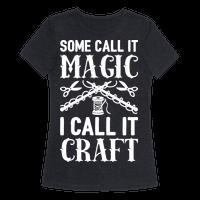 Some Call It Magic I Call It Craft Tee