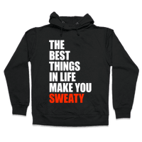 The Best Things In Life Make You Sweaty Hoodie