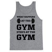 What Happens At The Gym Stays At The Gym Tank
