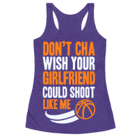 Don't Cha Wish Your Girlfriend Could Shoot Like Me Racerback