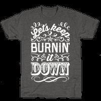 Let's Keep Burnin' It Down
