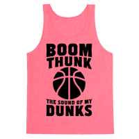 Boom, Thunk, The Sound Of My Dunks Tank