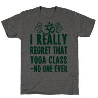 I Really Regret That Yoga Class Said No One Ever Tee