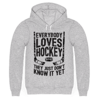 Everybody Loves Hockey They Just Don't Know It Yet Hoodie