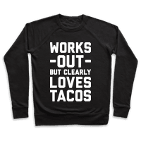 Works Out But Clearly Loves Tacos Pullover