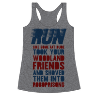 Run Like Some Fat Dude Took Your Woodland Friends Racerback