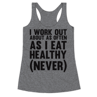 I Work Out Just As Often As I Eat Healthy (Never) Racerback